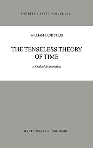 The Tenseless Theory of Time: A Critical Examination: W. L. Craig
