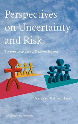 Perspectives on Uncertainty and Risk. The PRIMA Approach to Decision Support.: ASSELT, MARJOLEIN ...