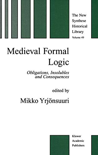 Medieval Formal Logic: Obligations, Insolubles and Consequences: Mikko YrjAnsuuri