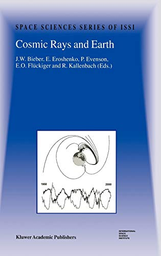 9780792367123: Cosmic Rays and Earth: Proceedings of an ISSI Workshop 21?26 March 1999, Bern, Switzerland (Space Sciences Series of ISSI)