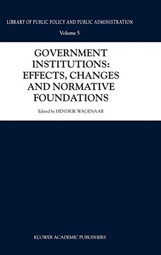 Government Institutions: Effects, Changes and Normative Foundations (Library of Public Policy & P...