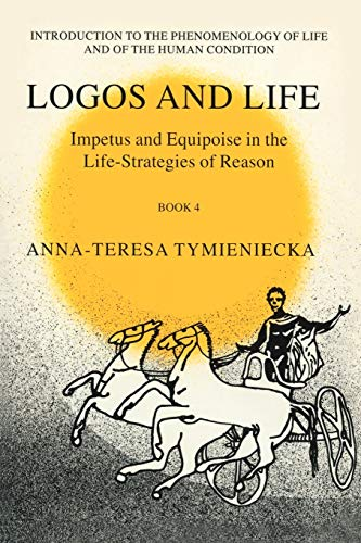 Impetus and Equipoise in the Life-Strategies of Reasons: Logos and Life, Book 4 (Analecta ...