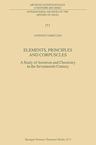 9780792367826: Elements, Principles, and Corpuscles: A Study of Atomism and Chemistry in the Seventeenth Century