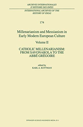 9780792368496: Catholic Millenarianism: From Savonarola to the Abbé Grégoire (Millenarianism and Messianism in Early Modern European Culture, Vol. 2; International Archives of the History of Ideas, Vol. 174)