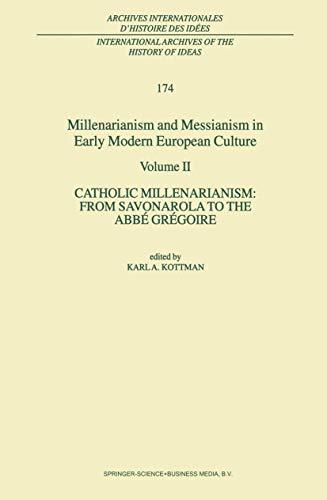 Millenarianism and Messianism in Early Modern European Culture: Volume II. Catholic Millenarianism:...