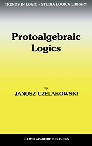 Protoalgebraic Logics (Trends in Logic): Janusz Czelakowski