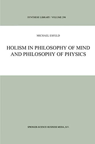 Holism in Philosophy of Mind and Philosophy of Physics (Synthese Library): Michael Esfeld