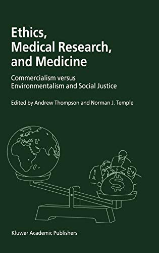 9780792370840: Ethics, Medical Research, and Medicine: Commercialism Versus Environmentalism and Social Justice