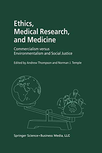 9780792371038: Ethics, Medical Research, and Medicine: Commercialism versus Environmentalism and Social Justice