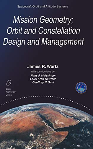 9780792371489: Mission Geometry; Orbit and Constellation Design and Management: Spacecraft Orbit and Attitude Systems (Space Technology Library)