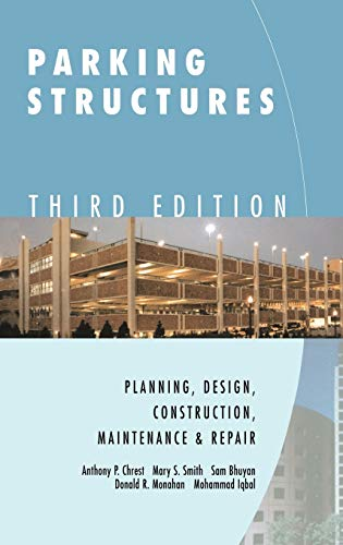 Parking Structures: Planning, Design, Construction, Maintenance and Repair: Anthony P. Chrest