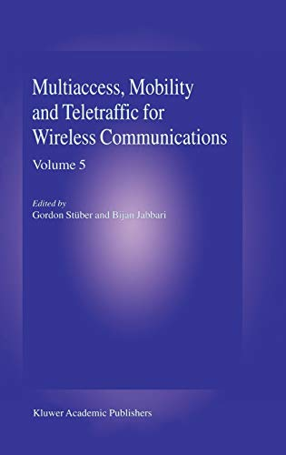 Multiaccess, Mobility and Teletraffic for Wireless Communications, Volume 5: Gordon L. Stuber