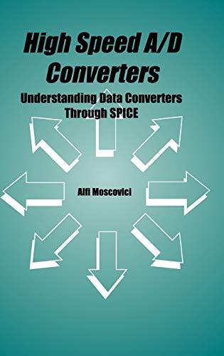 High Speed A/D Converters : Understanding Data Converters through SPICE (The Kluwer ...