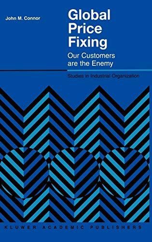 Global Price Fixing: Our Customers are the Enemy (Studies in Industrial Organization): Connor, John...