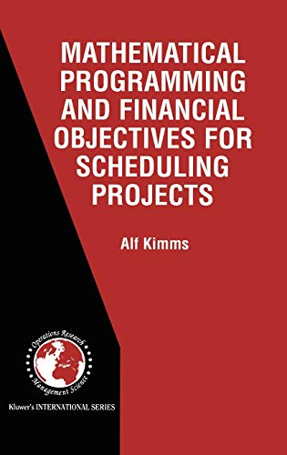 Mathematical Programming and Financial Objectives for Scheduling Projects (International Series i...
