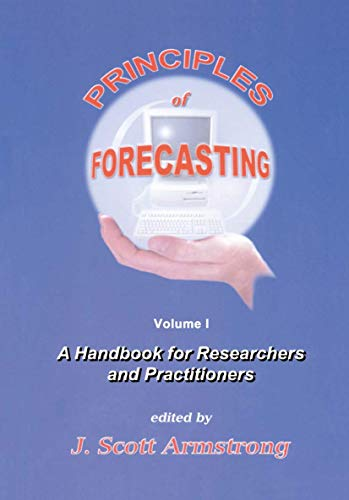 9780792374015: Principles of Forecasting: A Handbook for Researchers and Practitioners (International Series in Operations Research & Management Science)