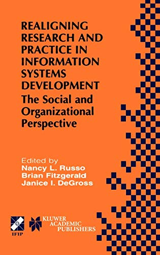 Realigning Research and Practice in Information Systems Development: The Social and Organizational ...