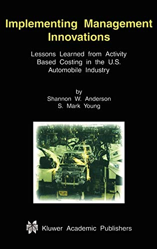Implementing Management Innovations: Lessons Learned from Activity Based Costing in the U.S. Auto...