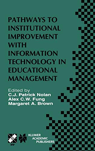 9780792374930: Pathways to Institutional Improvement with Information Technology in Educational Management: IFIP TC3/WG3.7 Fourth International Working Conference on ... in Information and Communication Technology)