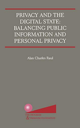 9780792375807: Privacy and the Digital State: Balancing Public Information and Personal Privacy