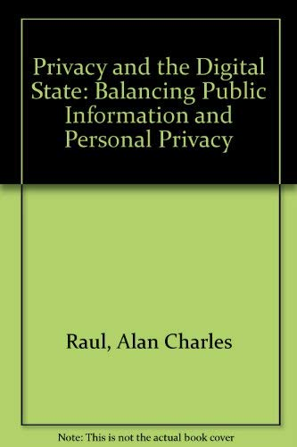 9780792375845: Privacy and the Digital State : Balancing Public Information and Personal Privacy