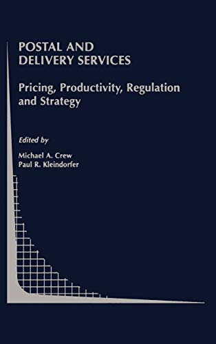 Postal and Delivery Services: Pricing, Productivity, Regulation and Strategy (Topics in Regulatory ...