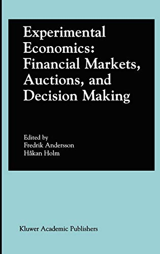9780792376415: Experimental Economics: Financial Markets, Auctions, and Decision Making: Interviews and Contributions from the 20th Arne Ryde Symposium
