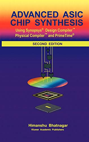 9780792376446: Advanced ASIC Chip Synthesis: Using Synopsys® Design Compiler™ Physical Compiler™ and PrimeTime®