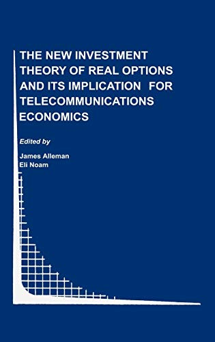 9780792377344: The New Investment Theory of Real Options and its Implication for Telecommunications Economics (Topics in Regulatory Economics and Policy)