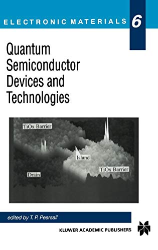 9780792377481: Quantum Semiconductor Devices and Technologies (Electronic Materials Series)