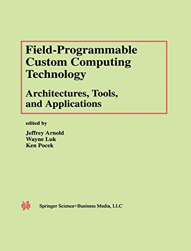 Field- Programmable Custom Computing Technology : Architectures, Tools, and Applications