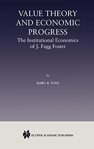 9780792378303: Value Theory and Economic Progress: The Institutional Economics of J. Fagg Foster : The Institutional Economics of J.Fagg Foster