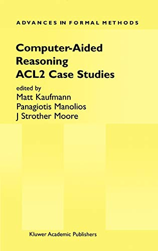 9780792378495: Computer-Aided Reasoning: ACL2 Case Studies: An Approach: ACL2 Case Studies Pt. 2 (Advances in Formal Methods)