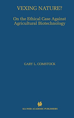 Vexing Nature?: On the Ethical Case Against Agricultural Biotechnology