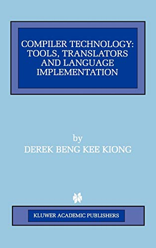 9780792380184: Compiler Technology: Tools, Translators and Language Implementation (The Springer International Series in Engineering and Computer Science)