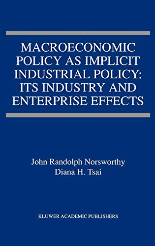 9780792380757: Macroeconomic Policy as Implicit Industrial Policy: Its Industry and Enterprise Effects