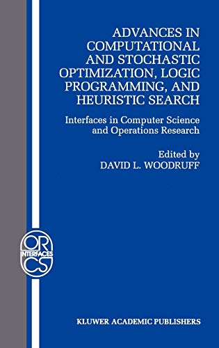 9780792380788: Advances in Computational and Stochastic Optimization, Logic Programming, and Heuristic Search: Interfaces in Computer Science and Operations Research ... Research/Computer Science Interfaces Series)