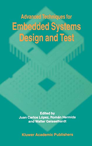 Advanced Techniques for Embedded Systems Design and Test: Lòpez, Juan Carlos; Hermida, Romàn; ...