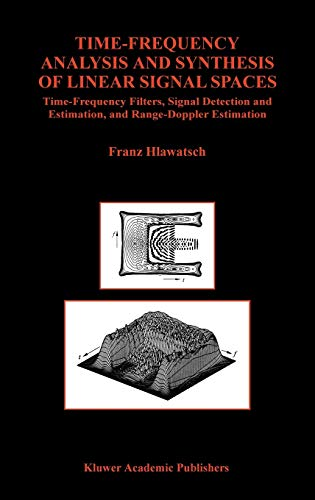 Time-Frequency Analysis and Synthesis of Linear Signal Spaces: Time-Frequency Filters, Signal ...