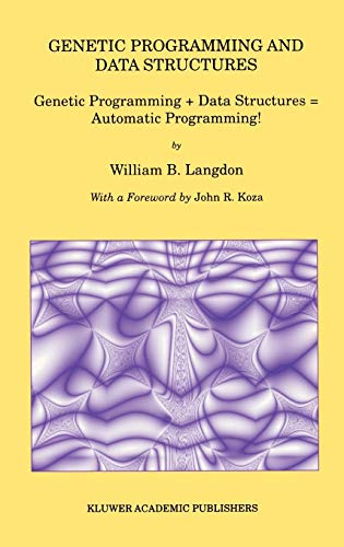 9780792381358: Genetic Programming and Data Structures: Genetic Programming + Data Structures = Automatic Programming!