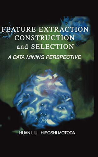 Feature Extraction, Construction and Selection: A Data Mining Perspective (Hardback): Huan Liu, ...