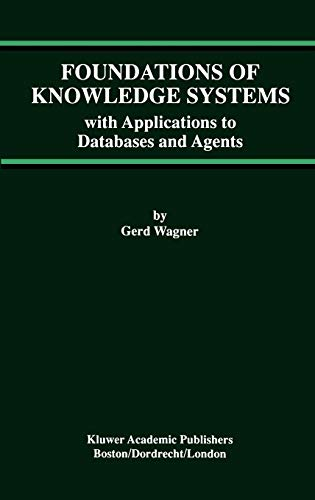 9780792382126: Foundations of Knowledge Systems: with Applications to Databases and Agents (Advances in Database Systems)