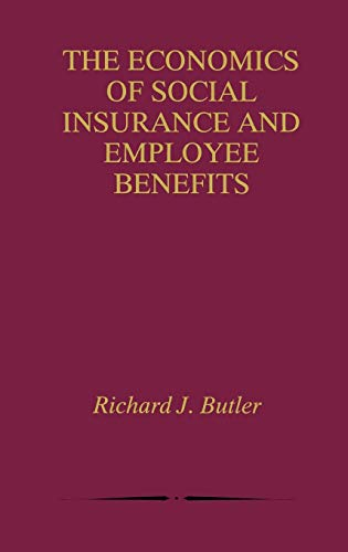 9780792382669: The Economics of Social Insurance and Employee Benefits
