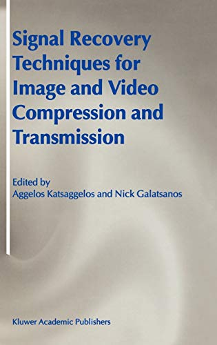 Signal Recovery Techniques for Image and Video Compression and Transmission: Katsaggelos, Aggelos; ...