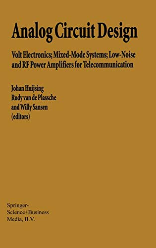 Analog Circuit Design: Volt Electronics Mixed-Mode Systems Low-Noise and RF Power Amplifiers for ...
