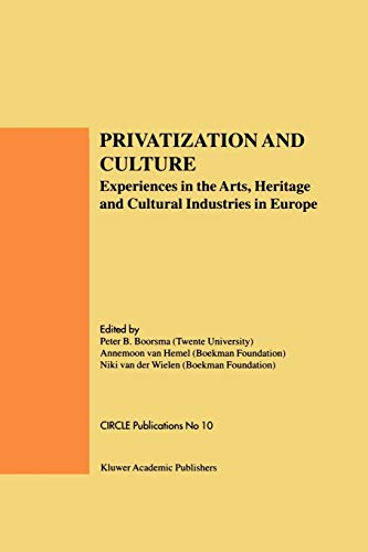 9780792384083: Privatization and Culture: Experiences in the Arts, Heritage and Cultural Industries in Europe
