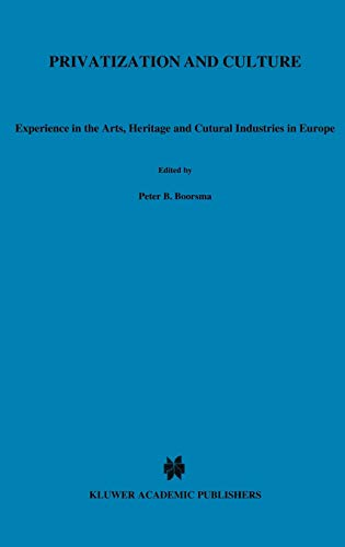 9780792384090: Privatization and Culture: Experiences in the Arts, Heritage and Cultural Industries in Europe