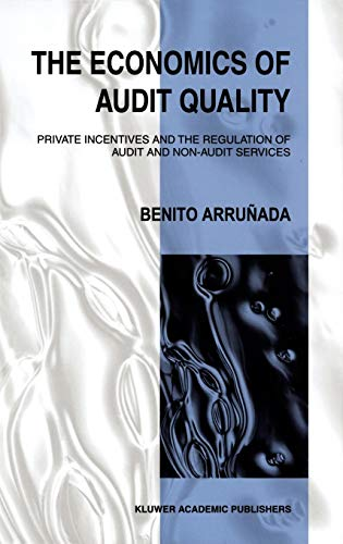 9780792384731: The Economics of Audit Quality: Private Incentives and the Regulation of Audit and Non-Audit Services