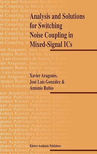 Analysis and Solutions for Switching Noise Coupling in Mixed-Signal ICs: Aragones, Xavier; Gonzalez...