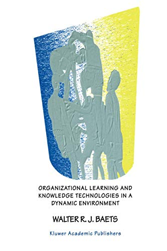 9780792385301: Organizational Learning and Knowledge Technologies in a Dynamic Environment